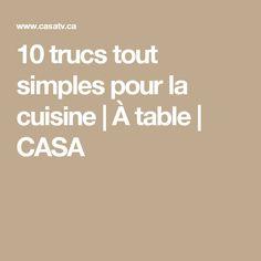 10 trucs tout simples pour la cuisine | À table | CASA