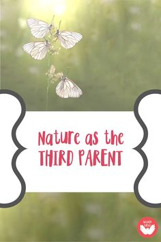 Nature As The Third Parent - Wilder Child Family Day Care, Positive Behavior, Natural Parenting, Baby Makes, Screwed Up, Wild Child, Happy Kids, Raising Kids, Toddler Activities