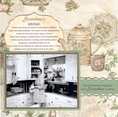 Grandma's Kitchen ~ Scrap a page about heartwarming memories spent with Grandma. The background is from actual vintage wallpaper from her kitchen.