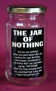 "Jar of nothing, isn't that what you asked for ""nothing."" gifts for mom birthday from daughter Jar of Nothing: the perfect present for the picky prick in your life Diy Cadeau, Best Friend Gifts, Craft Gifts, Holiday Gifts, Holiday Parties, Diy Birthday Gifts For Dad, Birthday Diy, Funny Birthday Gifts, Diy Birthday Gifts For Boyfriend"
