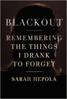 Blackout: Remembering the Things I Drank to Forget | Sarah Hepola | A memoir of unblinking honesty and poignant, laugh-out-loud humor, Blackout is the story of a woman stumbling into a new kind of adventure--the sober life she never wanted. Shining a light into her blackouts, she discovers the person she buried, as well as the confidence, intimacy, and creativity she once believed came only from a bottle. #nonfiction #blackout