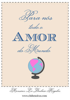Para nós todo o amor do mundo  Quadros com frases de amor  para imprimir-  Download grátis  #download  #love #art Free Printables - Love Quotes  www.clubenoivas.com