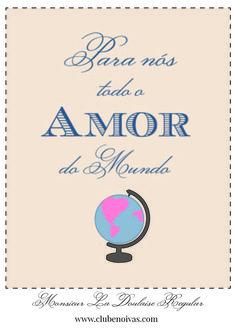 Para nós todo o amor do mundo  Quadros com frases de amor  para imprimir-  Download grátis  #download  #love #art Free Printables - Love Quotes  www.clubenoivas.com