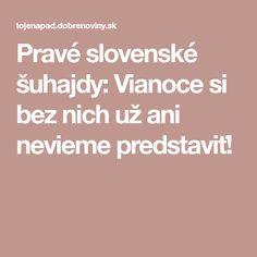 Pravé slovenské šuhajdy: Vianoce si bez nich už ani nevieme predstaviť!