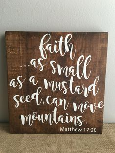 Matthew 17 20 - Faith as small as a mustard seed - wood sign - inspirational - bible verse by EastCoastChicagoan on Etsy https://www.etsy.com/listing/387265010/matthew-17-20-faith-as-small-as-a