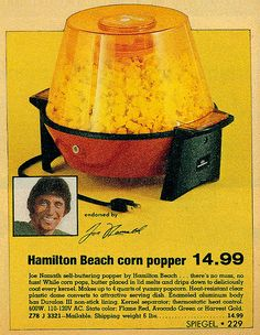 1974: Joe Namath for Hamilton Beach's Popcorn Popper.  There was a  cup in the top to melt the butter.