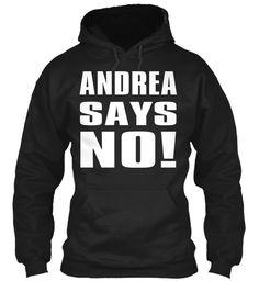 Andrea Says No!!!  Black Sweatshirt Front