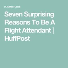 Seven Surprising Reasons To Be A Flight Attendant | HuffPost