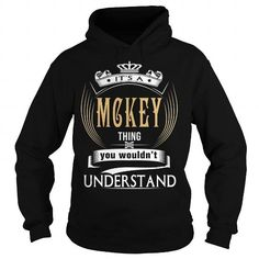 Cool  MCKEY  Its a MCKEY Thing You Wouldnt Understand  T Shirt Hoodie Hoodies YearName Birthday T shirts