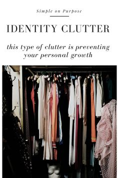 Do you have clutter in your home that is hard to get rid of? Read this blog post about Identity Clutter - those things we keep because we want to build up an identity on those items. Find out how these items are holding back your ability to know yourself and show up authentically. From Simple on Purpose, from trained Life Coach and Minimalist Mom of three. Decluttering Ideas Feeling Overwhelmed, Minimalist Wardrobe Essentials, Organizing Your Home, Organizing Ideas, Wardrobe Basics, Capsule Wardrobe, Perfect Capsule, Declutter Your Life, Slow Living