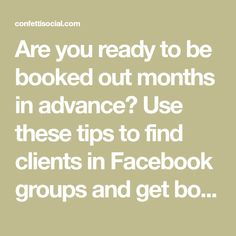 Are you ready to be booked out months in advance? Use these tips to find clients in Facebook groups and get booked out today!
