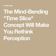"""The Mind-Bending """"Time Slice"""" Concept Will Make You Rethink Perception"""