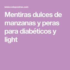 Mentiras dulces de manzanas y peras para diabéticos y light