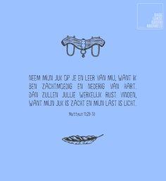 Neem mijn juk op je en leer van mij, want ik ben zachtmoedig en nederig van hart. Dan zullen jullie werkelijk rust vinden, want mijn juk is zacht en mijn last is licht. Mattheus 11:29-30 #Hart, #Rust http://www.dagelijksebroodkruimels.nl/mattheus-11-29-30/