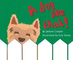 A DOG LIKE THAT! written by Janene Cooper and illustrated by Evie Kemp.  Everyone tells the little girl how her dog should be.  Look and see unconditional love.