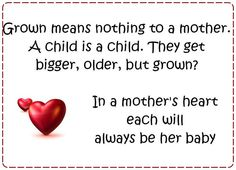 a child is a child. grown? in a Mother`s heart each will always be her baby.
