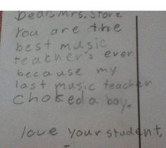 You're the best music teacher ever...