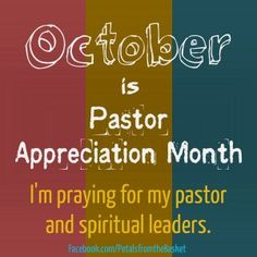 October is Pastor Appreciation Month ~ I'm praying for my Pastor and Spiritual Leaders