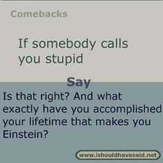 It's always a good idea to have some funny comebacks and insults ready, just in case. There's nothing bad than being stick for words only to kick yourself after that when you think of a good comeback far too late. Here are 26 Sassy Quotes comebacks Funny Insults And Comebacks, Snappy Comebacks, Clever Comebacks, Funny Comebacks, Savage Comebacks, Comebacks Sassy, Savage Insults, Roasts Comebacks, Best Comebacks Ever