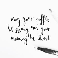 May your coffee be strong and your Monday be short. ♥