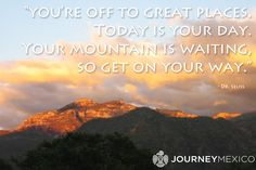 """""""You're off to great places. Today is your day. Your mountain is waiting, so get on your way."""" travel quote travel quotes"""