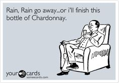 Free, Cry For Help Ecard: Rain, Rain go away...or i'll finish this bottle of Chardonnay.