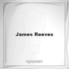 James Reeves: Page about James Reeves #member #website #sysoon #about