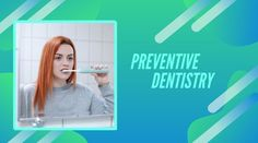 What is preventive dentistry and what role does play in good oral health