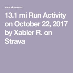 13.1 mi Run Activity on October 22, 2017 by Xabier R. on Strava