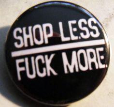 30-SHOP-LESS-FUCK-MORE-pinback-buttons-badges-1-25