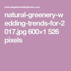 natural-greenery-wedding-trends-for-2017.jpg 600×1 526 pixels