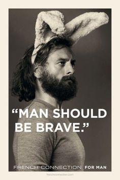 """Man should be brave."""