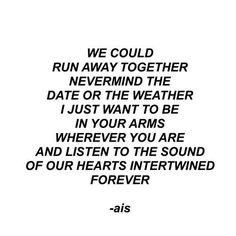 We could run away together...if you want to.