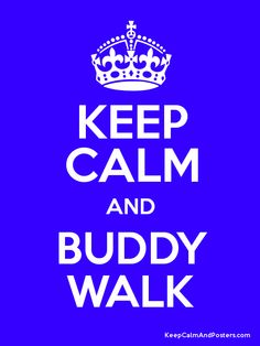 Keep Calm and BUDDY WALK Poster