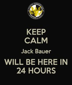 Jack Bauer stickers | KEEP CALM Jack Bauer WILL BE HERE IN 24 HOURS - KEEP CALM AND CARRY ON ...