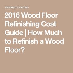 2016 Wood Floor Refinishing Cost Guide   How Much to Refinish a Wood Floor?