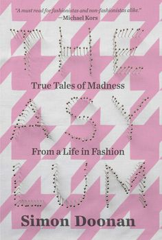 WANT TO READ: The Asylum: True Tales of Madness From a Life in Fashion by Simon Doonan - a book published this year. [Release date: Feb 2015]