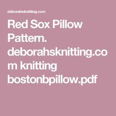 Red Sox Pillow Pattern. deborahsknitting.com knitting bostonbpillow.pdf