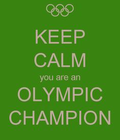 KEEP CALM you are an OLYMPIC CHAMPION