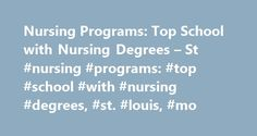 Nursing Programs: Top School with Nursing Degrees – St #nursing #programs: #top #school #with #nursing #degrees, #st. #louis, #mo http://uganda.nef2.com/nursing-programs-top-school-with-nursing-degrees-st-nursing-programs-top-school-with-nursing-degrees-st-louis-mo/  # Nursing Programs: Top School with Nursing Degrees – St. Louis, MO School and Ranking Information The city of St. Louis has about nine schools that offer nursing programs, including both public and private not-for-profit 4-year…