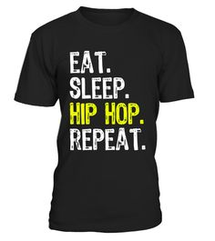"""# Eat Sleep Hip Hop Repeat T-Shirt .  Special Offer, not available in shops      Comes in a variety of styles and colours      Buy yours now before it is too late!      Secured payment via Visa / Mastercard / Amex / PayPal      How to place an order            Choose the model from the drop-down menu      Click on """"Buy it now""""      Choose the size and the quantity      Add your delivery address and bank details      And that's it!      Tags: hip hop dance sing song music play player dancing…"""