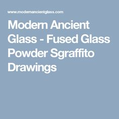Modern Ancient Glass - Fused Glass Powder Sgraffito Drawings