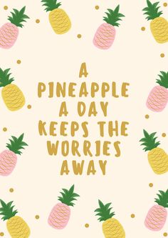 A Pineapple A Day Keeps the Worries Away by BellaCateDesigns