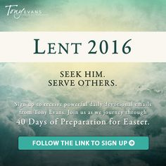 Lent 2016 Sign Up to receive FREE powerful devotional emails from Tony Evans. Join us as we journey through 40 days of preparation for Easter. go.tonyevans.org/lent-2016-free-daily-devotional-tony-evans