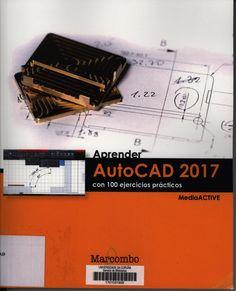 Aprender AutoCad 2017 con 100 ejercicios prácticos Signatura:  91 AutoCAD 2017 APR 0  Na Biblioteca: http://kmelot.biblioteca.udc.es/record=b1548382~S1*spi