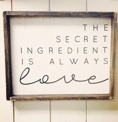Kitchen Remodel On A Budget The Secret Ingredient Is Always Love - Hand Painted Wood Sign Size: Sign Comes With Hook To Hang (You Attach) All Orders Have A 3 Week Production Time Design Copyright JaxnBlvd 2016 We Do Not Offer Any Refunds Passion Deco, Decor Scandinavian, Decoration Inspiration, Decor Ideas, Decorating Ideas, Art Ideas, Interior Decorating, Basement Decorating, Decorating Kitchen