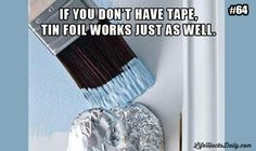 Life Hacks Daily » Painting? If you don't have tape, tin foil works just as well.
