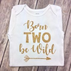 b30cd2bfb Gold Glitter Born TWO be Wild Birthday Shirt or Onesie, Two Wild, Two Year  Old Birthday Shirt, 2 Wild, 2nd Birthday, Arrow, Jungle, Wild Two