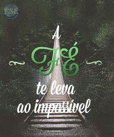 Somente através dela que se é capaz de ir além e de ver o impossível de Deus. »