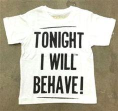 Tonight I will behave!